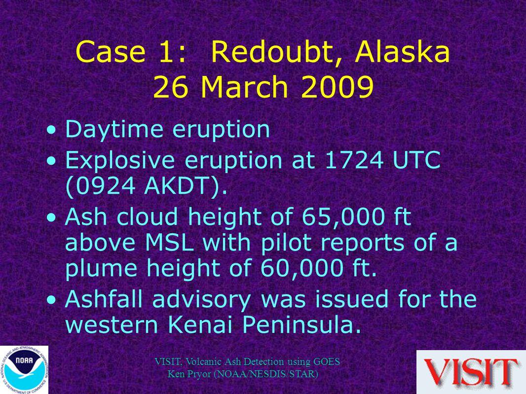 VISIT, Volcanic Ash Detection using GOES Ken Pryor (NOAA/NESDIS/STAR) Case 1: Redoubt, Alaska 26 March 2009 Daytime eruption Explosive eruption at 1724 UTC (0924 AKDT).