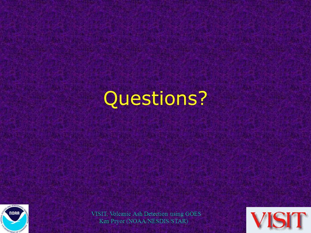 VISIT, Volcanic Ash Detection using GOES Ken Pryor (NOAA/NESDIS/STAR) Questions?
