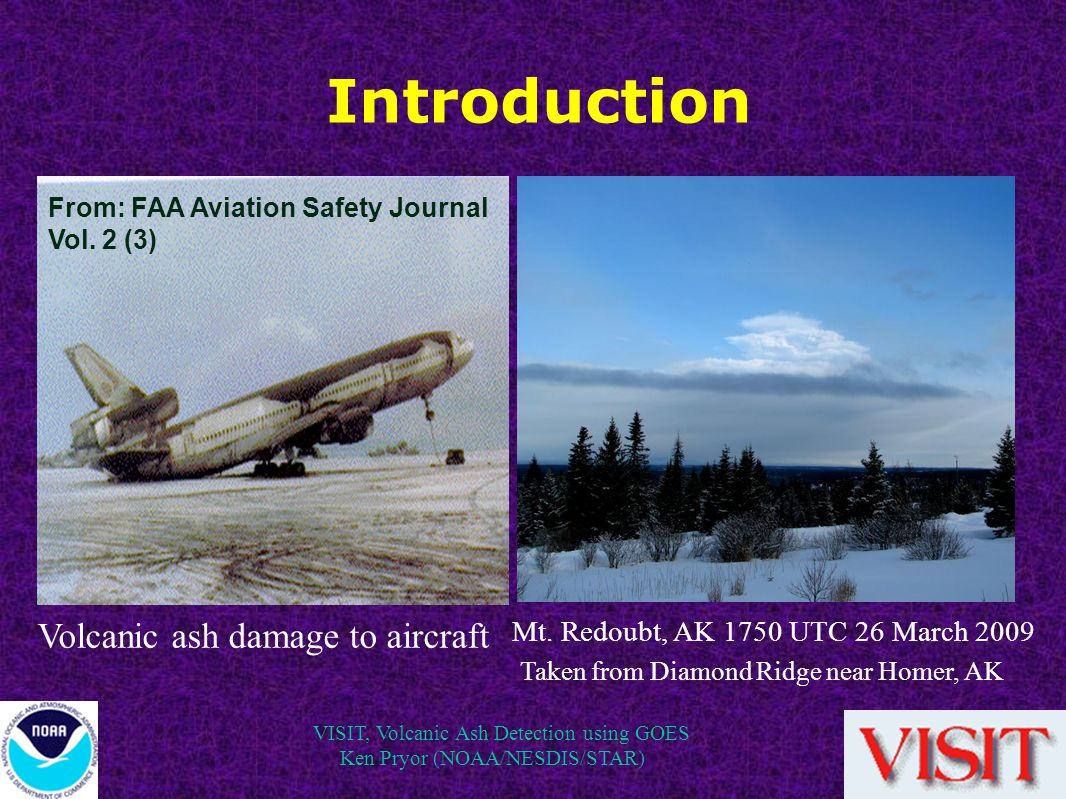 VISIT, Volcanic Ash Detection using GOES Ken Pryor (NOAA/NESDIS/STAR) Introduction Mt.