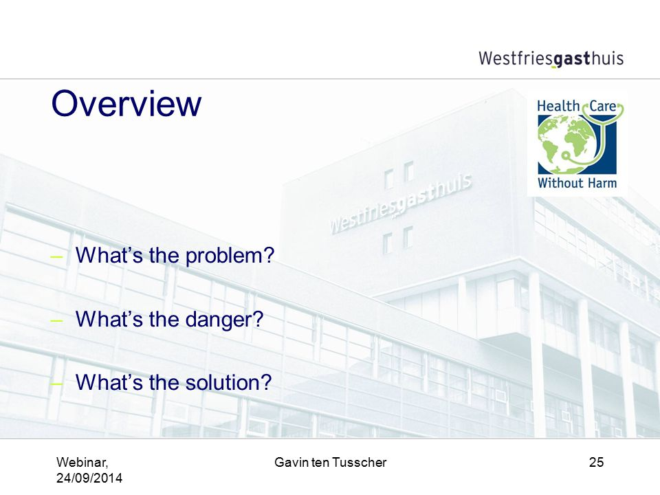 Webinar, 24/09/2014 Gavin ten Tusscher25 Overview –What's the problem? –What's the danger? –What's the solution?
