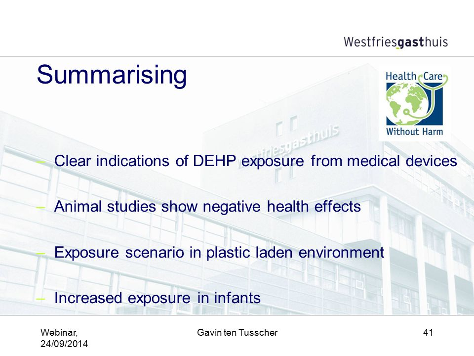 Webinar, 24/09/2014 Gavin ten Tusscher41 Summarising –Clear indications of DEHP exposure from medical devices –Animal studies show negative health eff