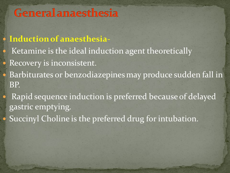 Induction of anaesthesia- Ketamine is the ideal induction agent theoretically Recovery is inconsistent.