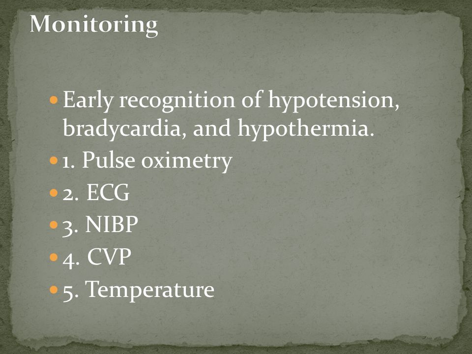 Early recognition of hypotension, bradycardia, and hypothermia.