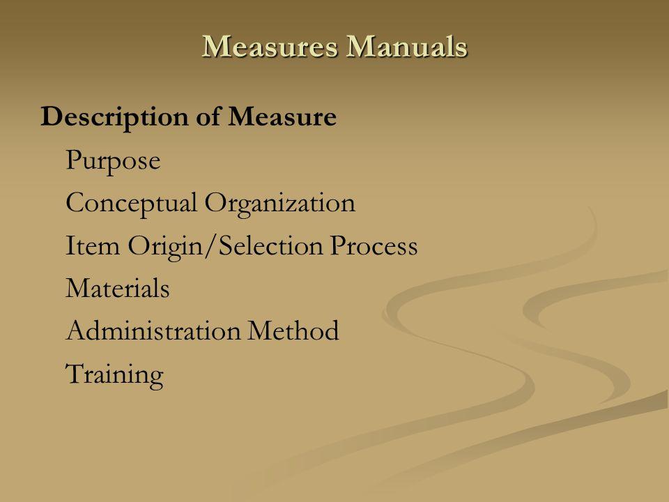 Measures Manuals Description of Measure Purpose Conceptual Organization Item Origin/Selection Process Materials Administration Method Training