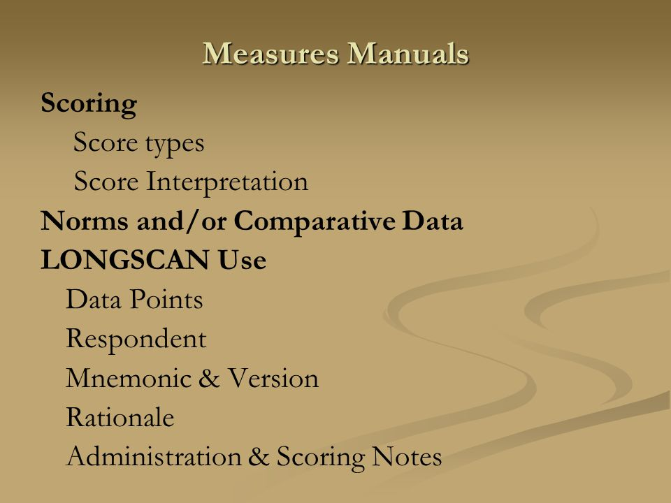 Measures Manuals Scoring Score types Score Interpretation Norms and/or Comparative Data LONGSCAN Use Data Points Respondent Mnemonic & Version Rationa