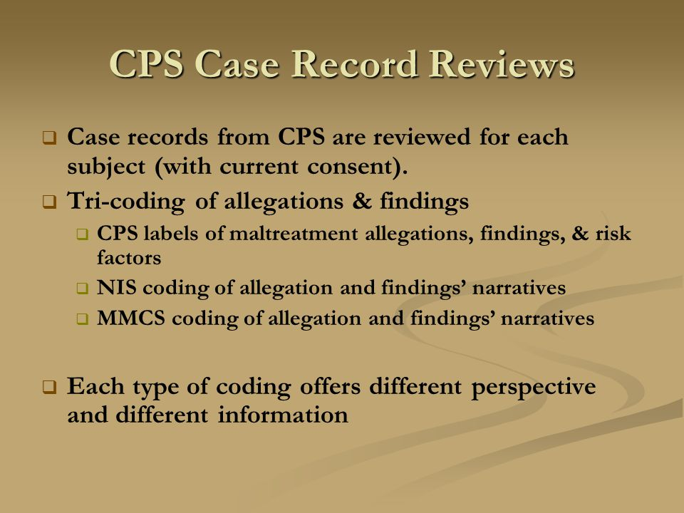 CPS Case Record Reviews   Case records from CPS are reviewed for each subject (with current consent).