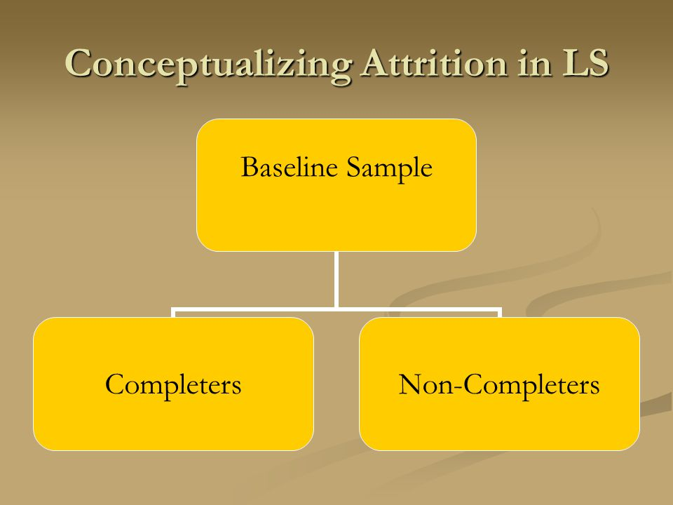 Conceptualizing Attrition in LS Baseline Sample Completers Non- Completers