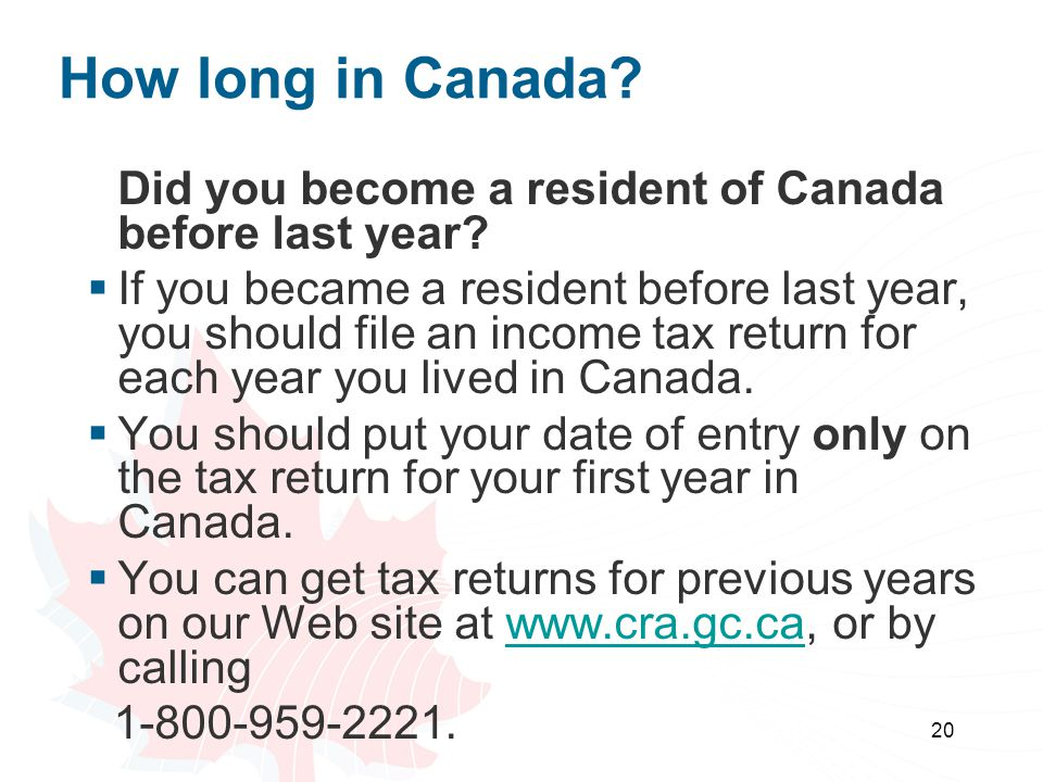 20 How long in Canada.Did you become a resident of Canada before last year.