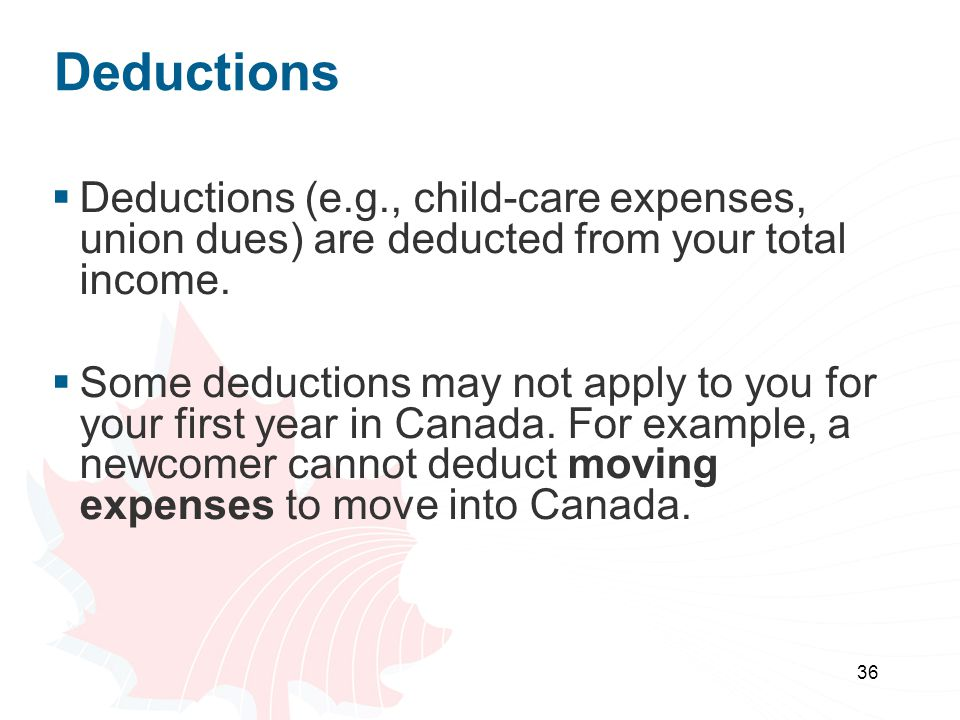 36 Deductions  Deductions (e.g., child-care expenses, union dues) are deducted from your total income.