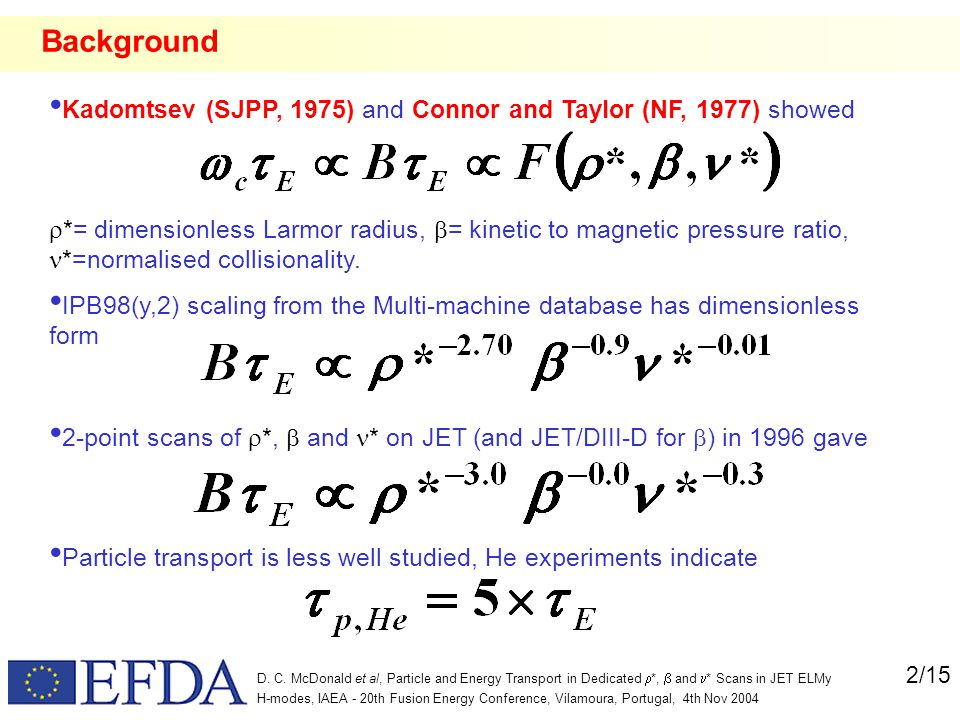 2/15 D. C. McDonald et al, Particle and Energy Transport in Dedicated  *,  and  * Scans in JET ELMy H-modes, IAEA - 20th Fusion Energy Conference,