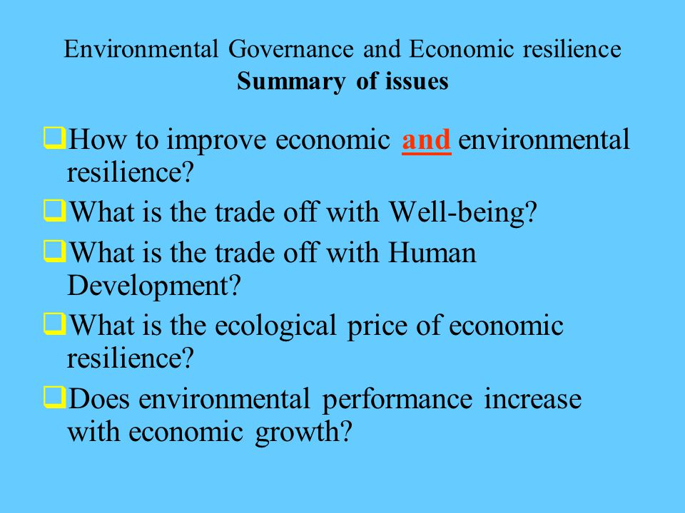 Environmental Governance and Economic resilience Summary of issues  How to improve economic and environmental resilience.