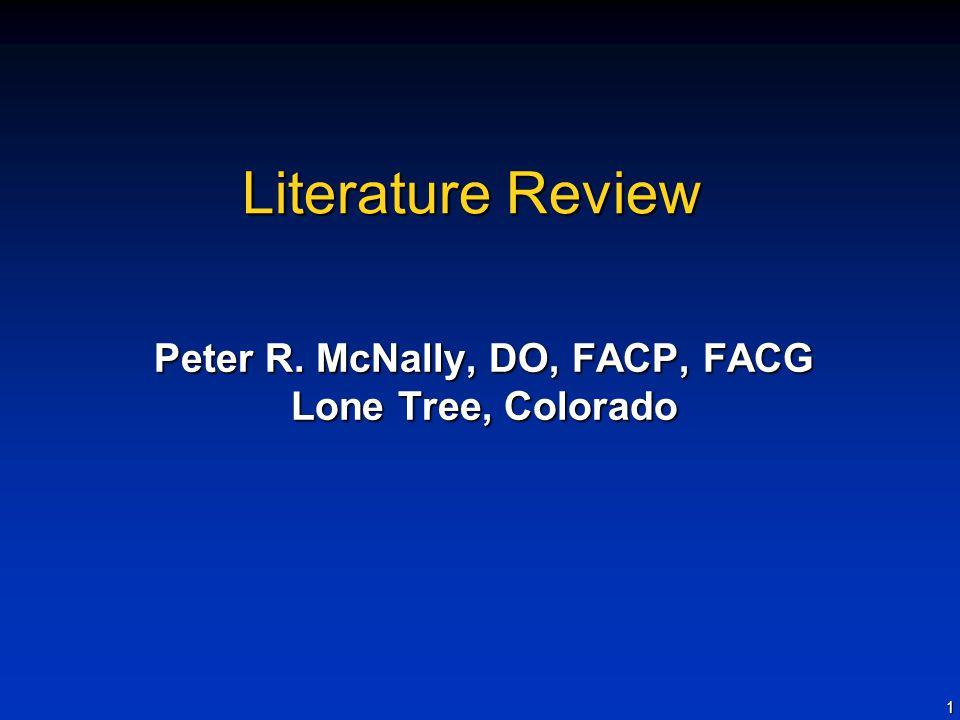 1 Literature Review Peter R. McNally, DO, FACP, FACG Lone Tree, Colorado