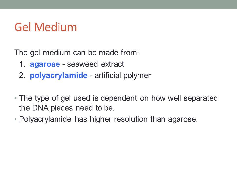 Gel Medium The gel medium can be made from: 1. agarose - seaweed extract 2.