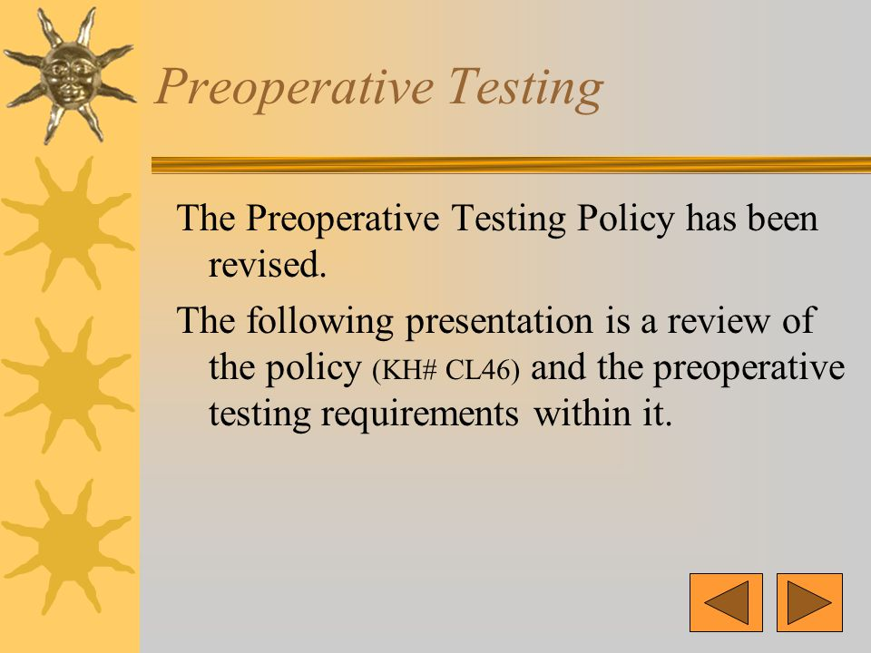Preoperative Testing The Preoperative Testing Policy has been revised.