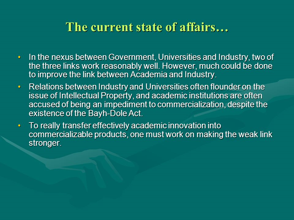 The current state of affairs… In the nexus between Government, Universities and Industry, two of the three links work reasonably well.