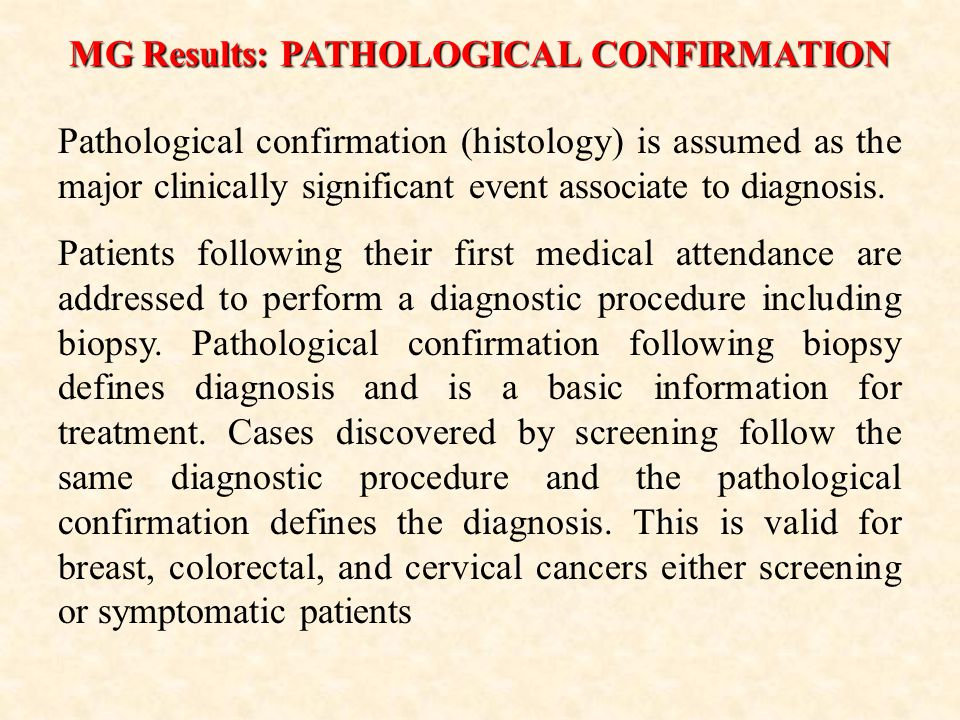 MG Results: PATHOLOGICAL CONFIRMATION Pathological confirmation (histology) is assumed as the major clinically significant event associate to diagnosis.