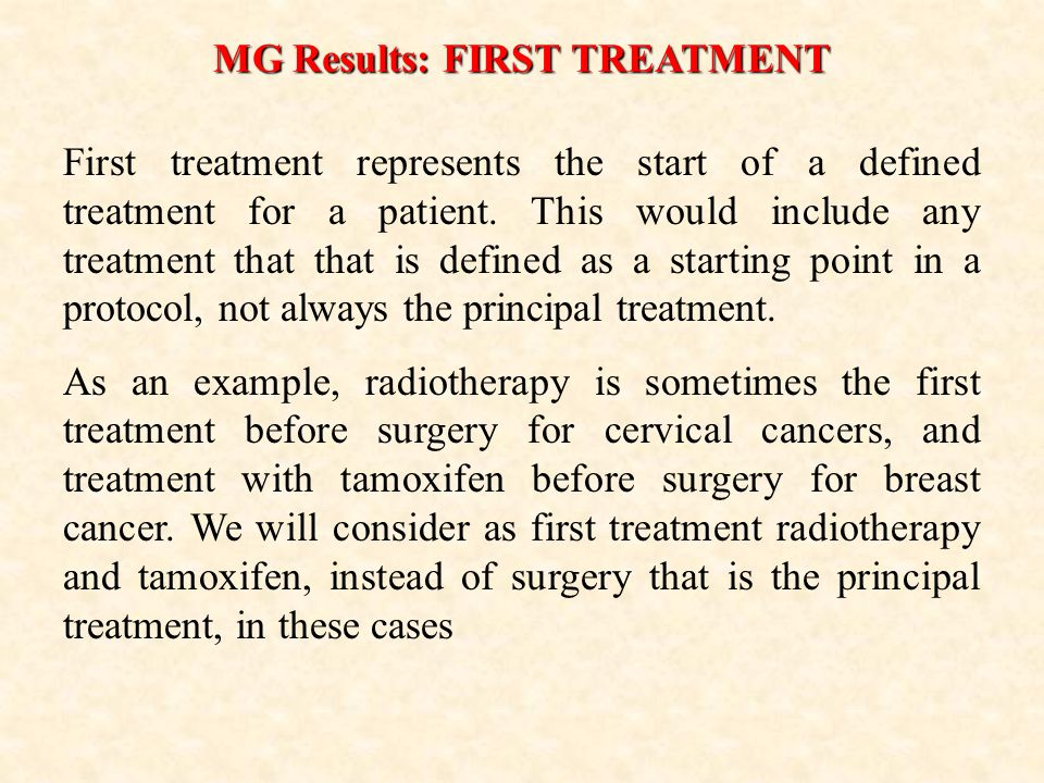 MG Results: FIRST TREATMENT First treatment represents the start of a defined treatment for a patient.