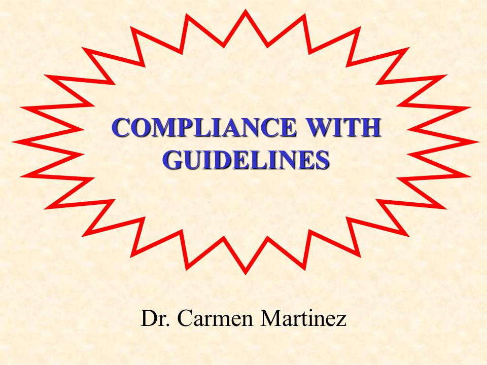 COMPLIANCE WITH GUIDELINES Dr. Carmen Martinez