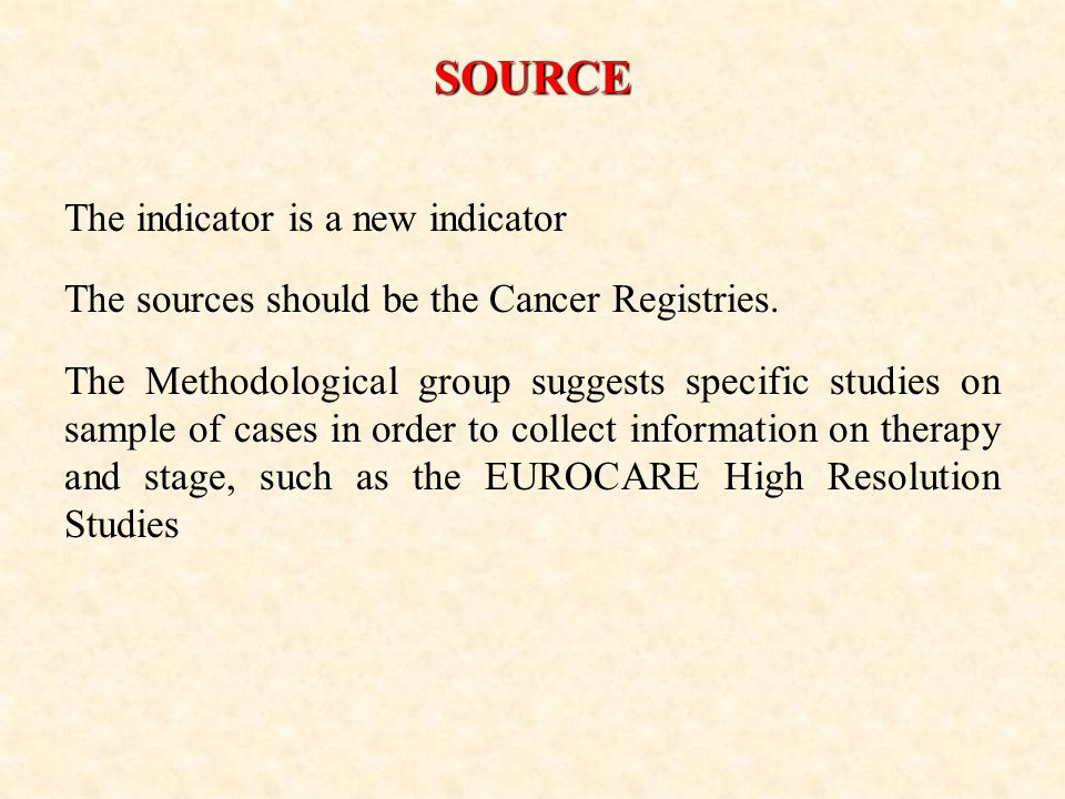 SOURCE The indicator is a new indicator The sources should be the Cancer Registries.