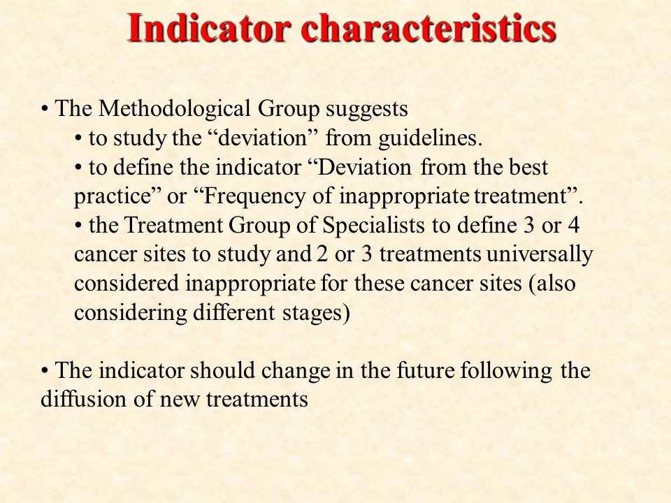 Indicator characteristics The Methodological Group suggests to study the deviation from guidelines.