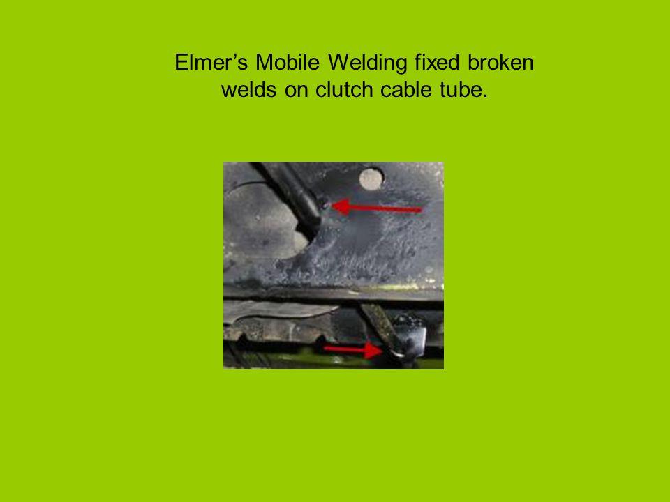 Elmer's Mobile Welding fixed broken welds on clutch cable tube.