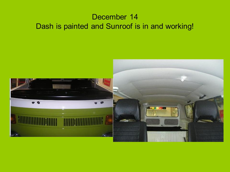 December 14 Dash is painted and Sunroof is in and working!