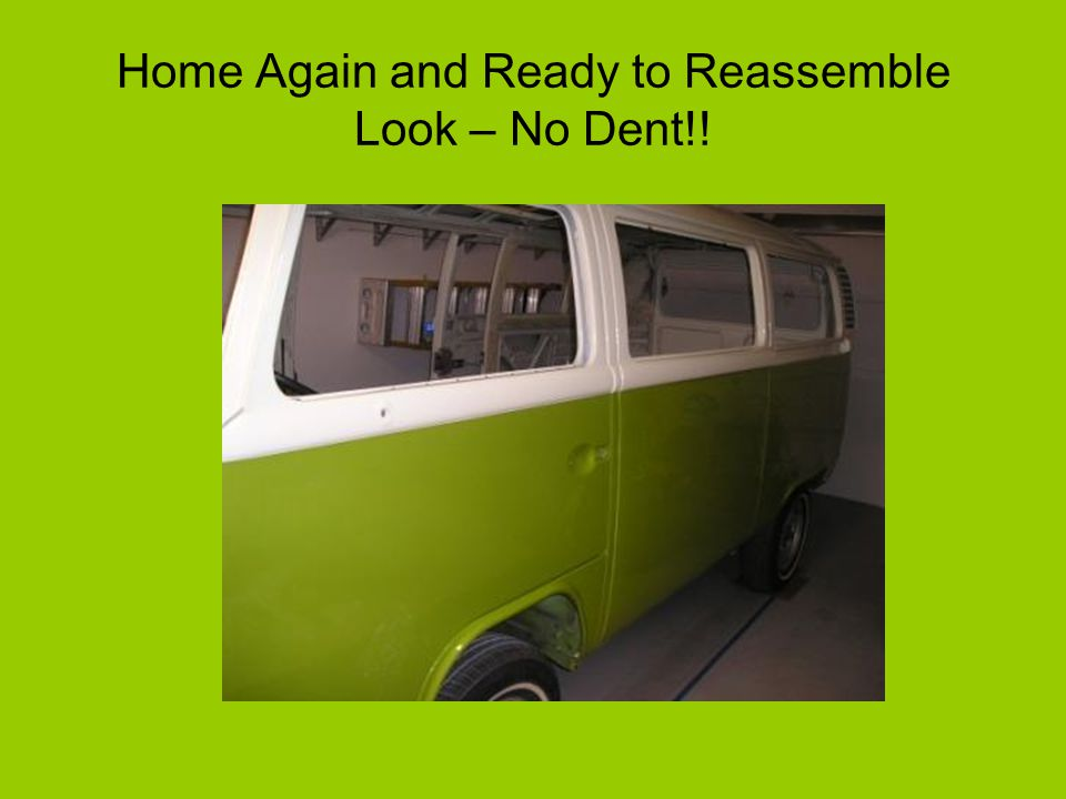 Home Again and Ready to Reassemble Look – No Dent!!