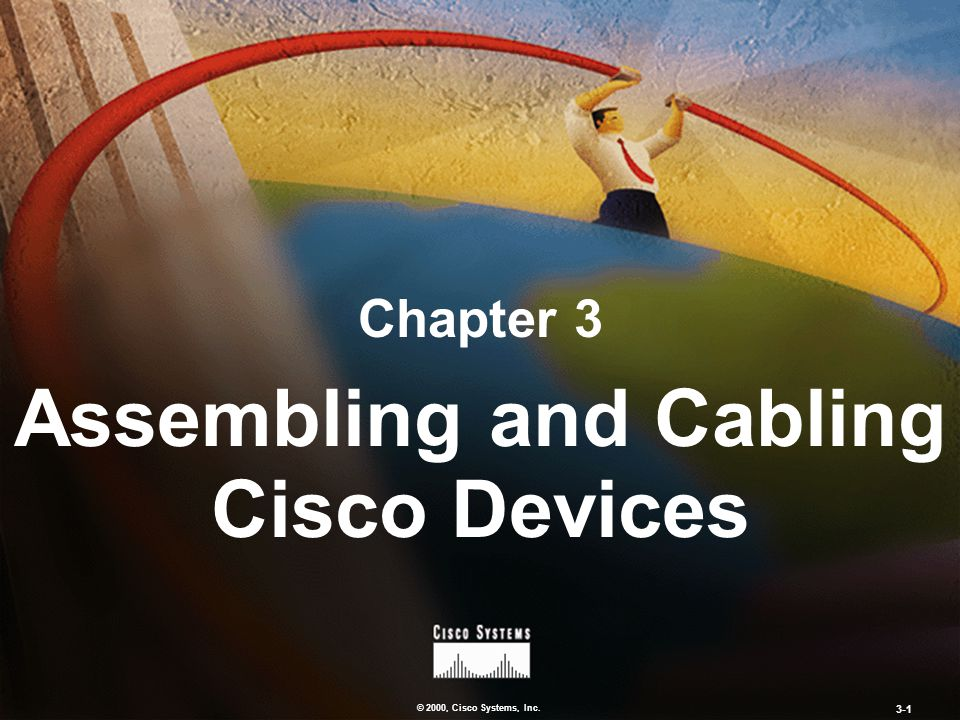 © 2000, Cisco Systems, Inc. 3-1 Chapter 3 Assembling and Cabling Cisco Devices