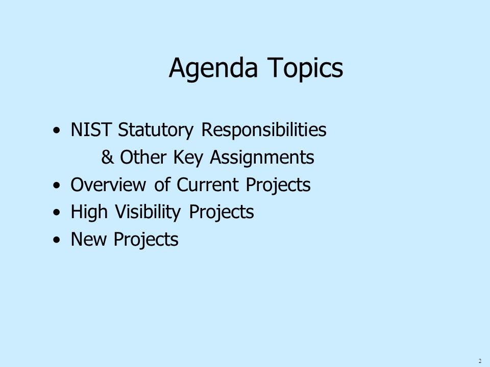 2 Agenda Topics NIST Statutory Responsibilities & Other Key Assignments Overview of Current Projects High Visibility Projects New Projects