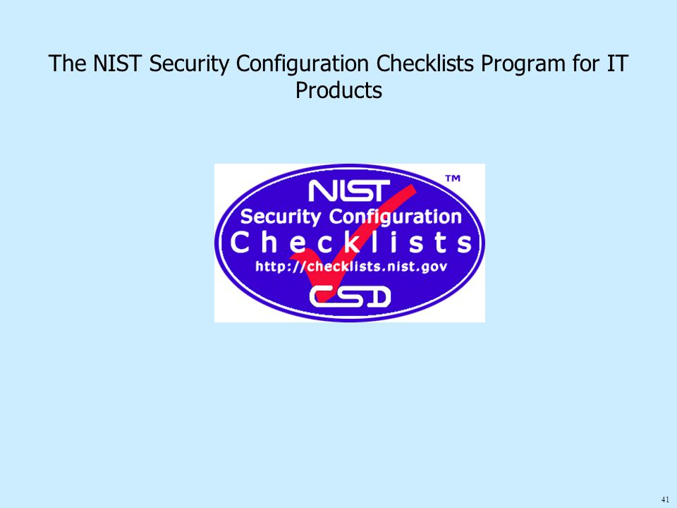 41 The NIST Security Configuration Checklists Program for IT Products