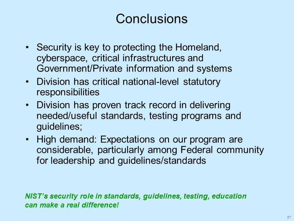 57 Conclusions Security is key to protecting the Homeland, cyberspace, critical infrastructures and Government/Private information and systems Divisio