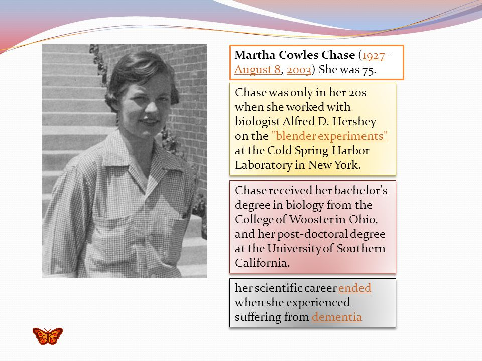 When Hershey moved to Cold Spring Harbor, New York, in 1950 Department of Genetics, where he performed the famous Hershey-Chase blender experiment with Martha ChaseCold Spring Harbor, New York1950Hershey-Chase blender experimentMartha Chase When Hershey moved to Cold Spring Harbor, New York, in 1950 Department of Genetics, where he performed the famous Hershey-Chase blender experiment with Martha ChaseCold Spring Harbor, New York1950Hershey-Chase blender experimentMartha Chase