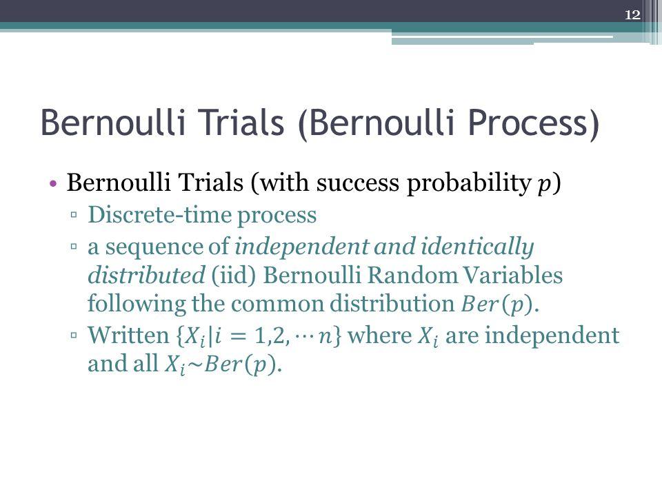 Bernoulli Trials (Bernoulli Process) 12