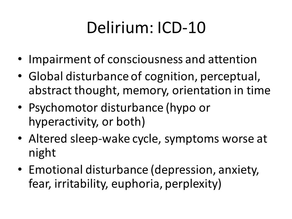 Summary Delirium is under-diagnosed Consider in the quiet, withdrawn patient Multi-component interventions are effective For severe agitation give haloperidol or olanzapine (lorazepam for PD/LBD) 1.Regular re-orientation, good lighting, clock, family 2.Adequate hydration 3.Adequate O2 saturation 4.Mobilise/walk regularly 5.Good pain control 6.Stop psychoactive drugs 7.Good nutrition 8.Provide glasses / hearing aids 9.Good sleep hygiene 10.Treat constipation, avoid catheters 11.Treat infections