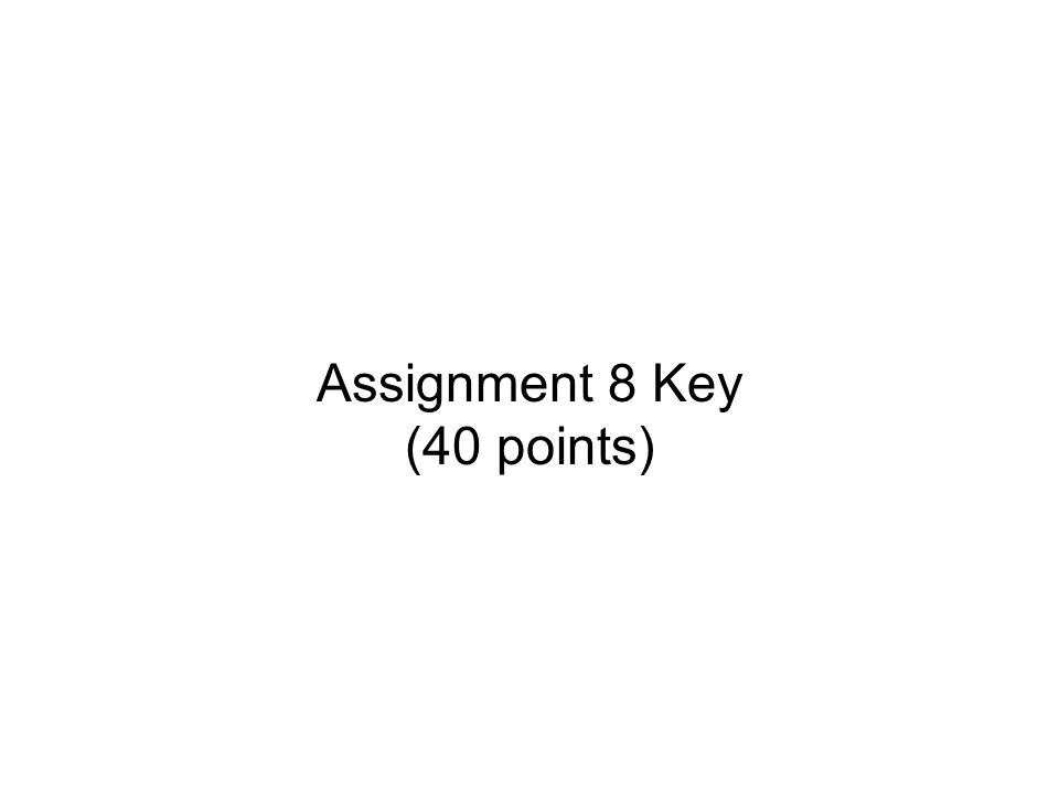 Assignment 8 Key (40 points)