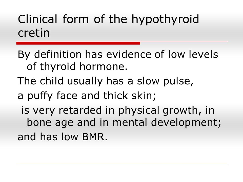 Clinical form of the hypothyroid cretin By definition has evidence of low levels of thyroid hormone.
