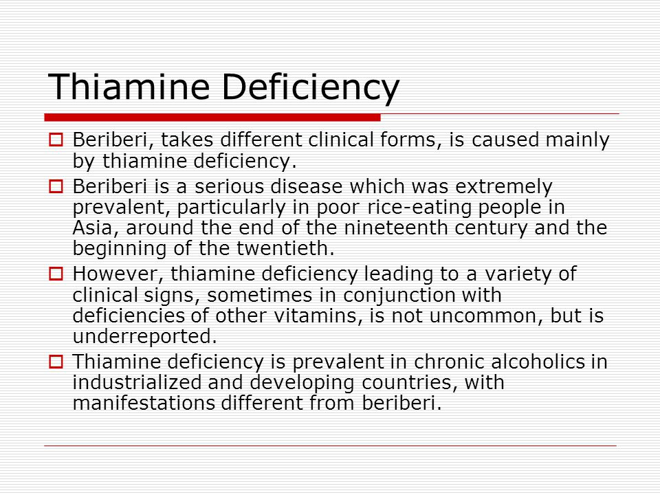 Thiamine Deficiency  Beriberi, takes different clinical forms, is caused mainly by thiamine deficiency.