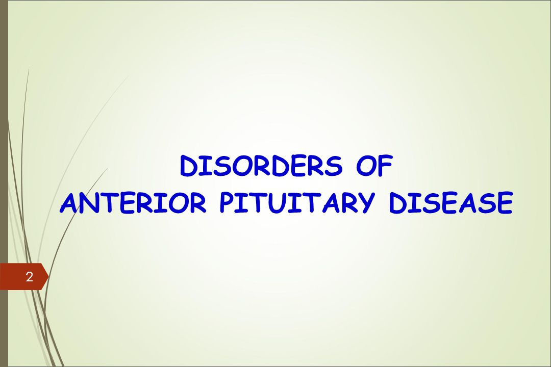 DISORDERS OF ANTERIOR PITUITARY DISEASE 2