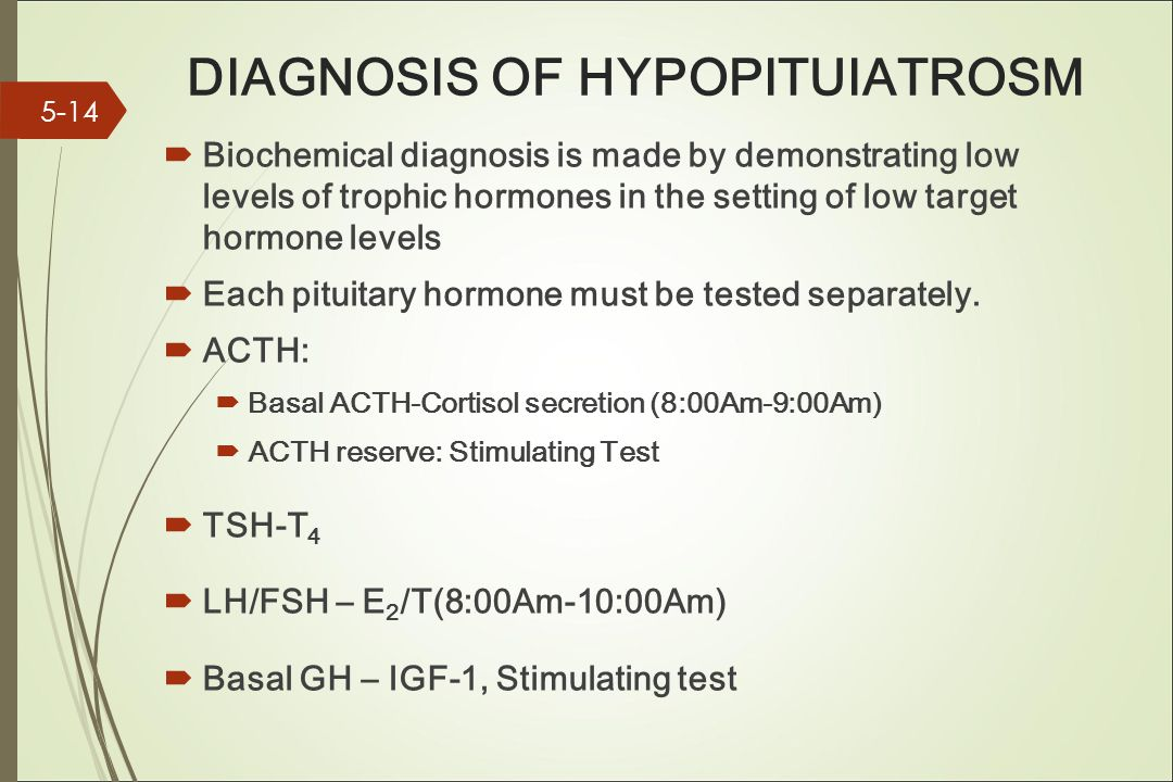 DIAGNOSIS OF HYPOPITUIATROSM  Biochemical diagnosis is made by demonstrating low levels of trophic hormones in the setting of low target hormone leve