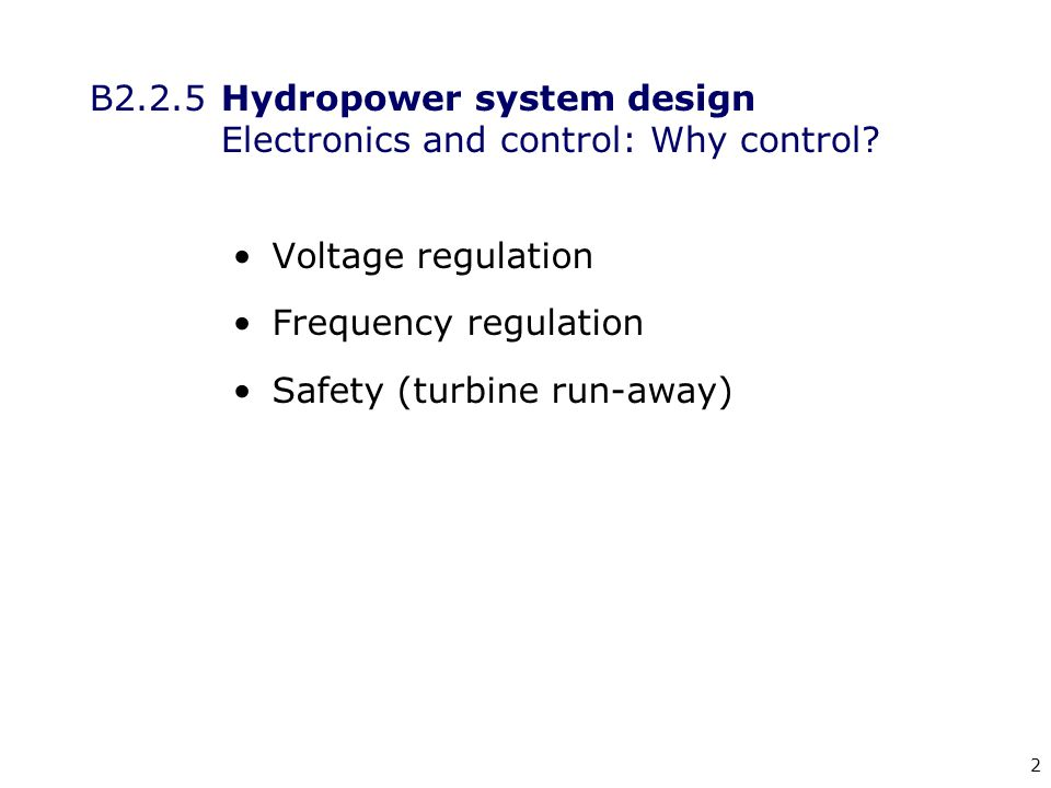 2 B2.2.5 Hydropower system design Electronics and control: Why control.