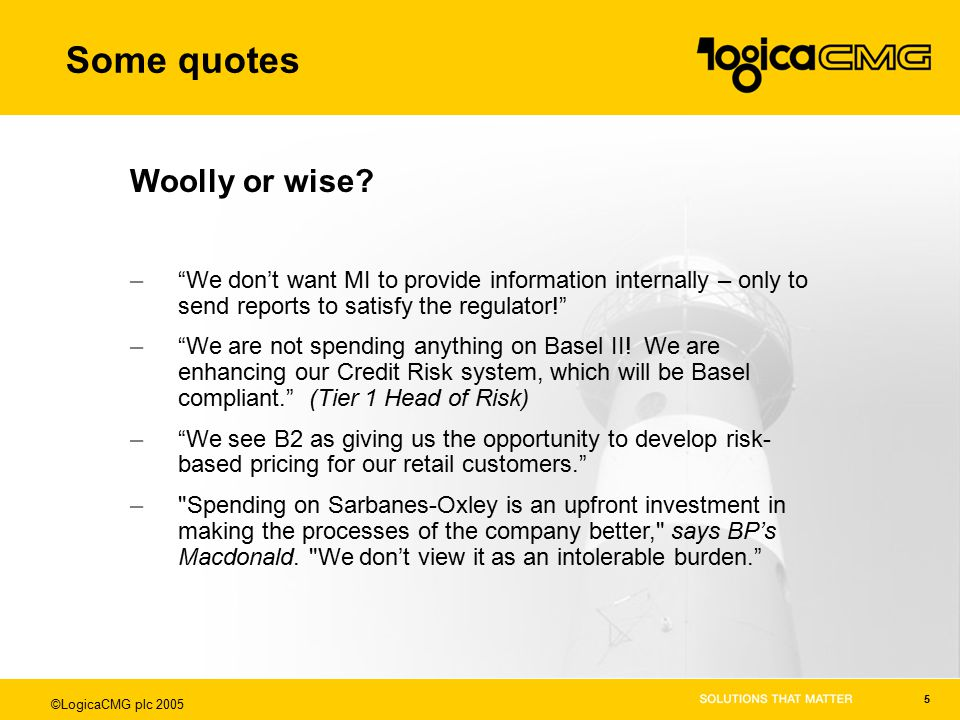 ©LogicaCMG plc 2005 5 Some quotes Woolly or wise.