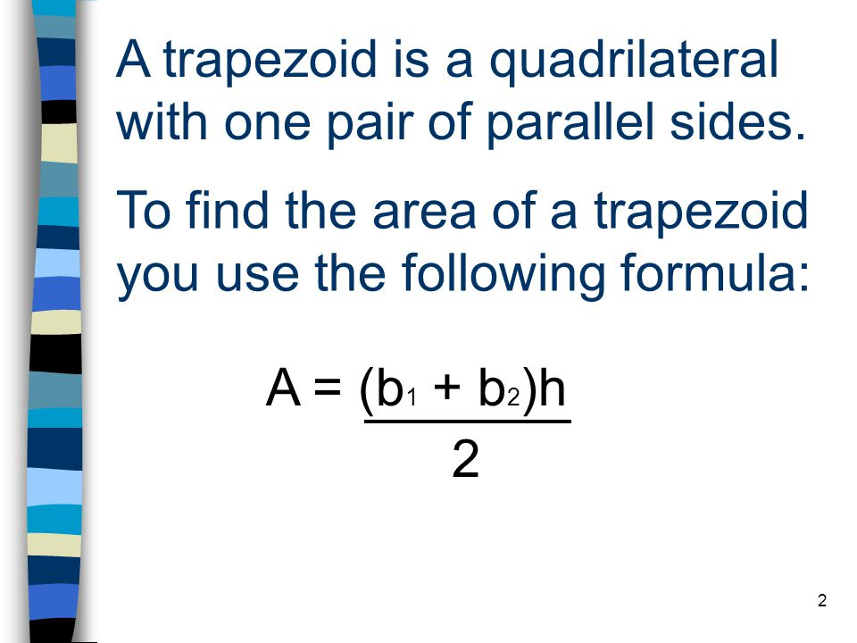 3 2 Label the parts of the trapezoid to match the formula. b1b1 h b2b2