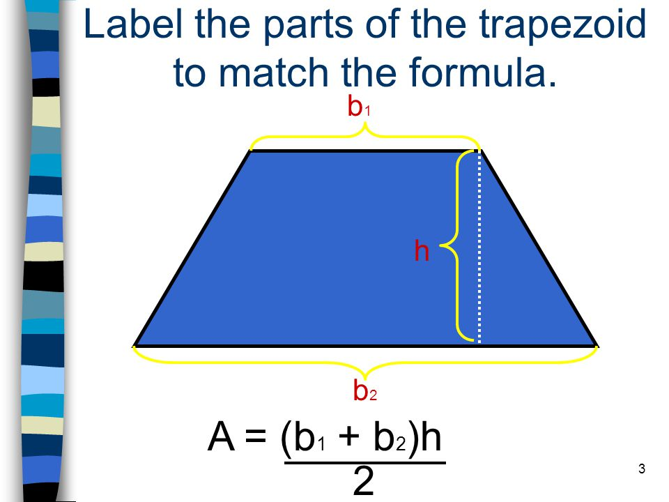 4 When you add (base 1 + base 2 ) it doubles the size of the trapezoid.