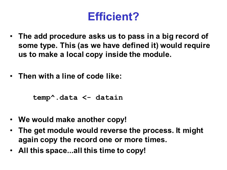Efficient. The add procedure asks us to pass in a big record of some type.