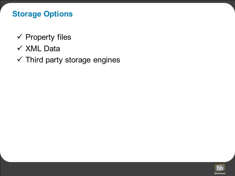 Storage Options Property files XML Data Third party storage engines