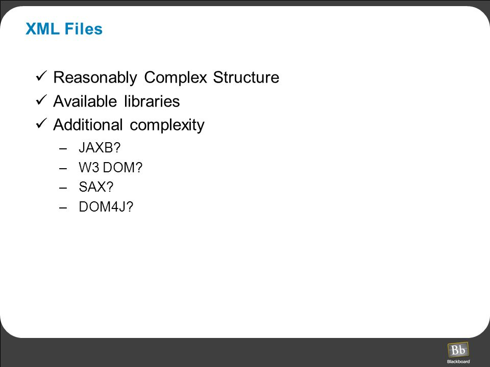 XML Files Reasonably Complex Structure Available libraries Additional complexity –JAXB.
