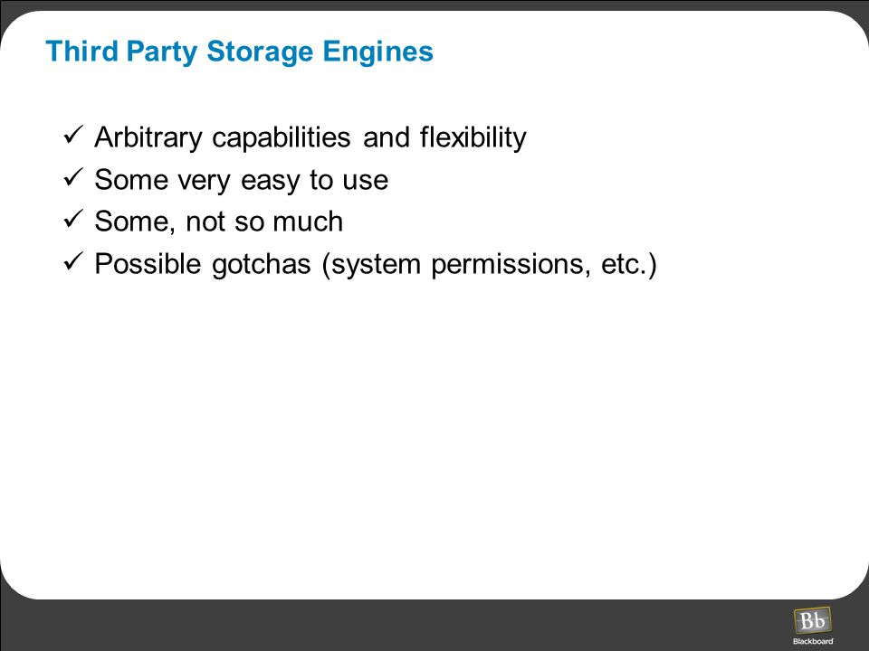 Third Party Storage Engines Arbitrary capabilities and flexibility Some very easy to use Some, not so much Possible gotchas (system permissions, etc.)