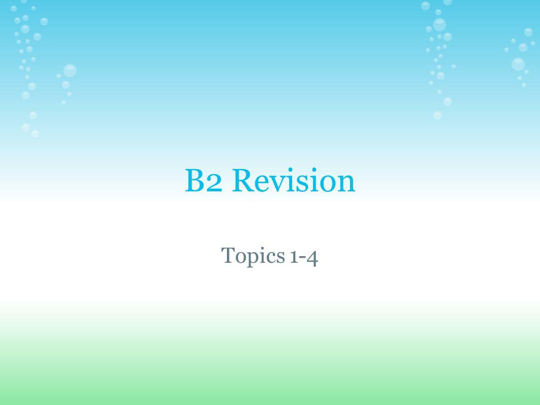 B2 Revision Topics 1-4