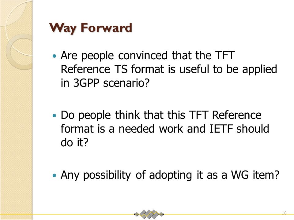 Way Forward Are people convinced that the TFT Reference TS format is useful to be applied in 3GPP scenario.