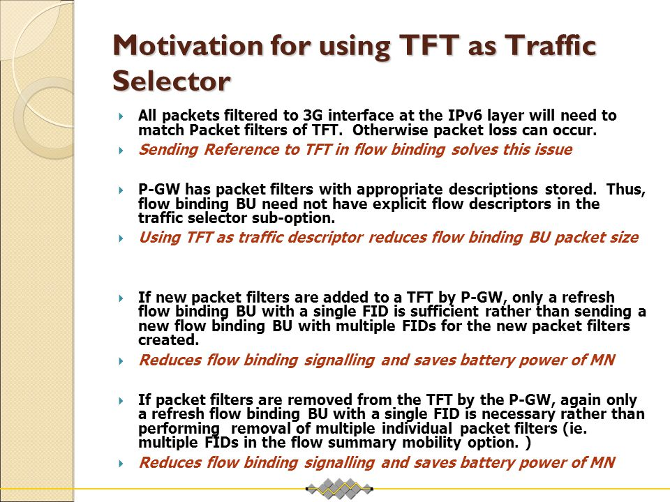 Motivation for using TFT as Traffic Selector  All packets filtered to 3G interface at the IPv6 layer will need to match Packet filters of TFT.
